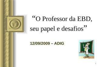 oprofessordaebdseupapeledesafios-090921105531-phpapp01.pptx