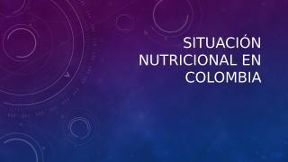 SITUACIÓN NUTRICIONAL EN COLOMBIA.pptx