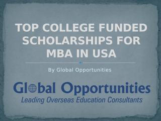 TOP COLLEGE FUNDED SCHOLARSHIPS FOR MBA IN USA.pptx