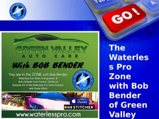 Waterless Pro Zone with Bob Bender of Green Valley Car Care.pptx