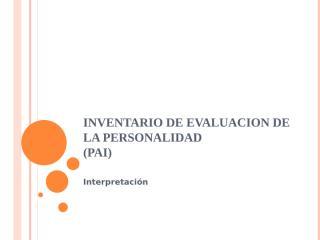 PAI-Inv. de Ev. de Personalidad-Interpretación.pptx